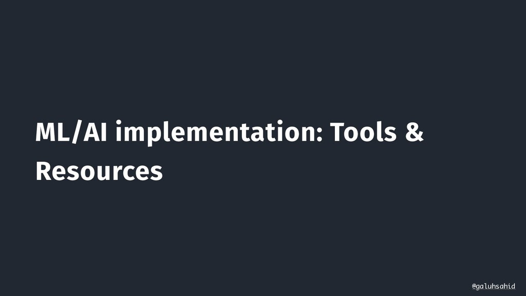 ML/AI implementation: Tools & Resources @galuhs...