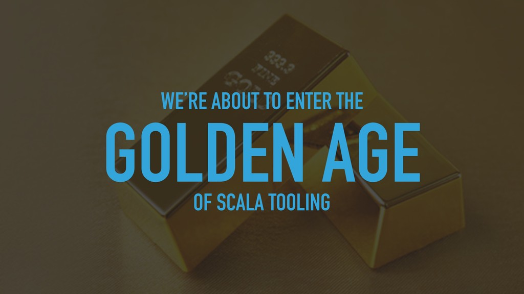 GOLDEN AGE OF SCALA TOOLING WE'RE ABOUT TO ENTE...