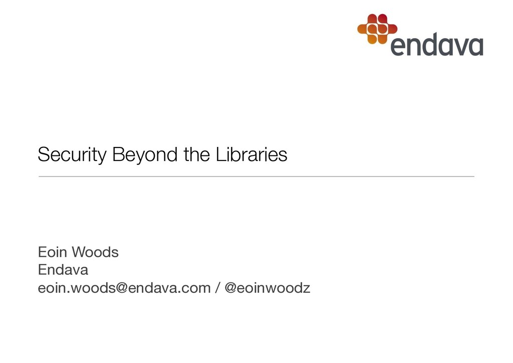 Security Beyond the Libraries Eoin Woods Endav...