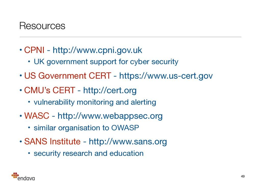Resources • CPNI - http://www.cpni.gov.uk  • UK...