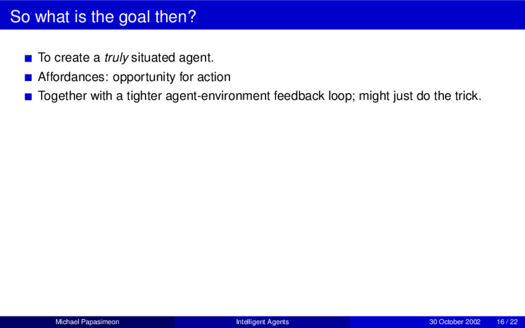 So what is the goal then? To create a truly sit...