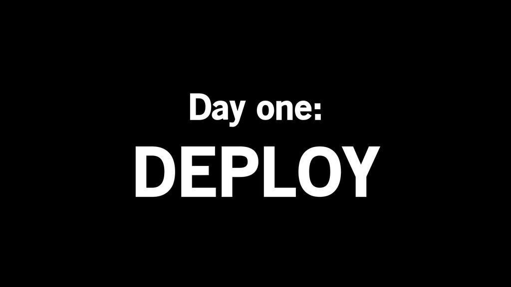 Day one: DEPLOY