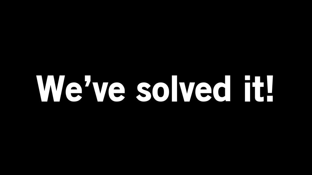We've solved it!