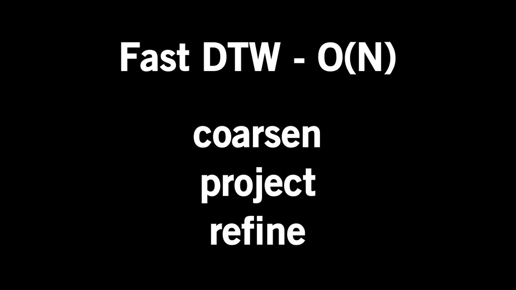 Fast DTW - O(N) coarsen project refine