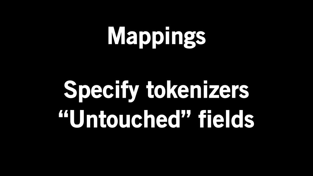 "Mappings Specify tokenizers ""Untouched"" fields"