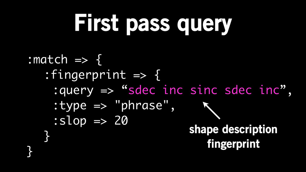 First pass query :match => { :fingerprint => { ...
