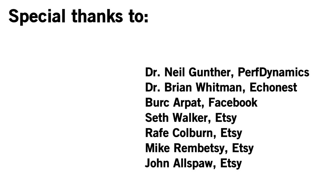 Special thanks to: Dr. Neil Gunther, PerfDynami...