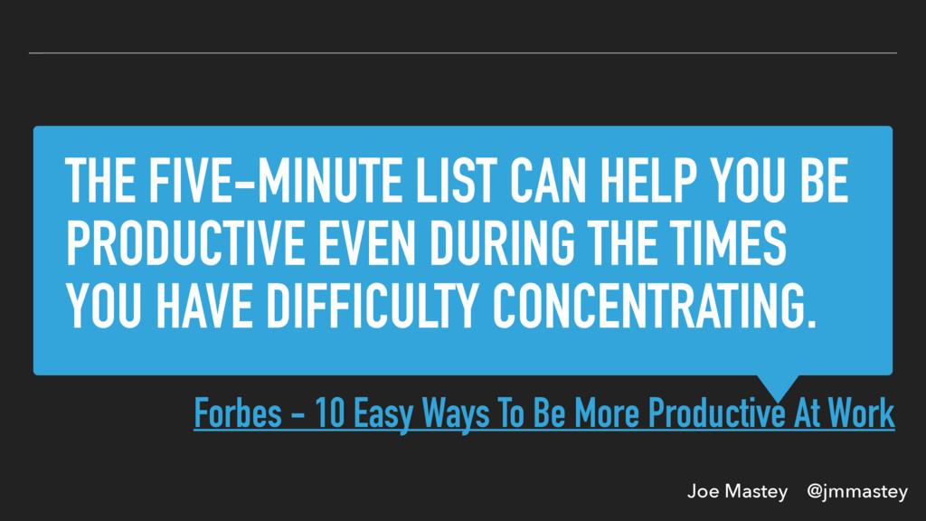 Joe Mastey @jmmastey THE FIVE-MINUTE LIST CAN H...