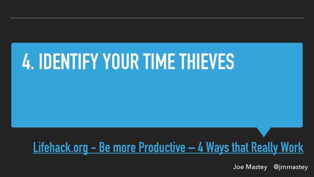 Joe Mastey @jmmastey 4. IDENTIFY YOUR TIME THIE...