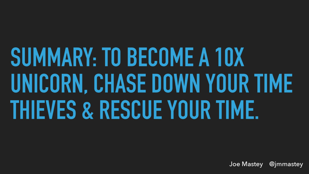 Joe Mastey @jmmastey SUMMARY: TO BECOME A 10X U...