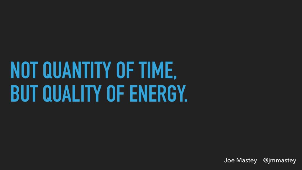 Joe Mastey @jmmastey NOT QUANTITY OF TIME, BUT ...