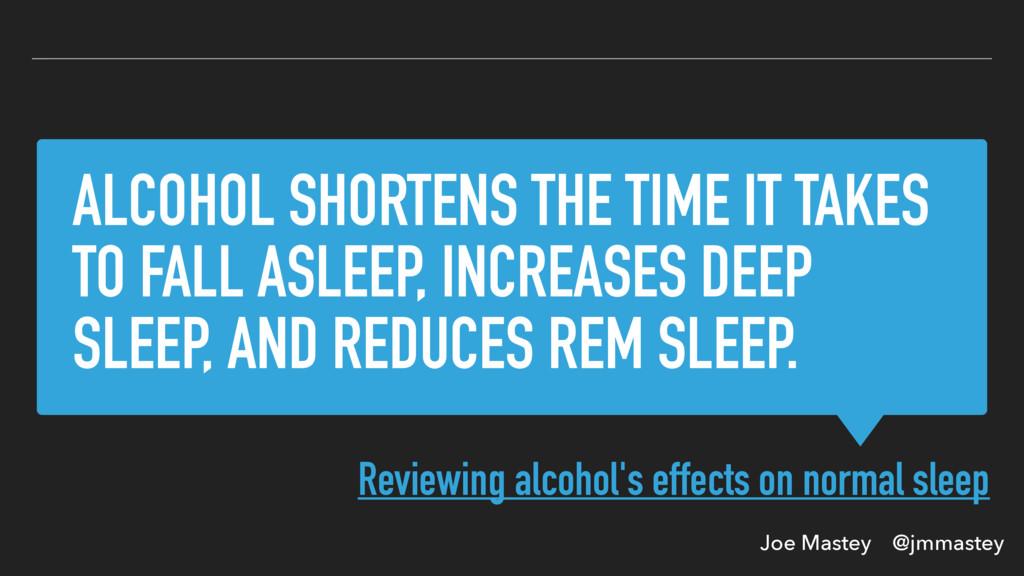 Joe Mastey @jmmastey ALCOHOL SHORTENS THE TIME ...
