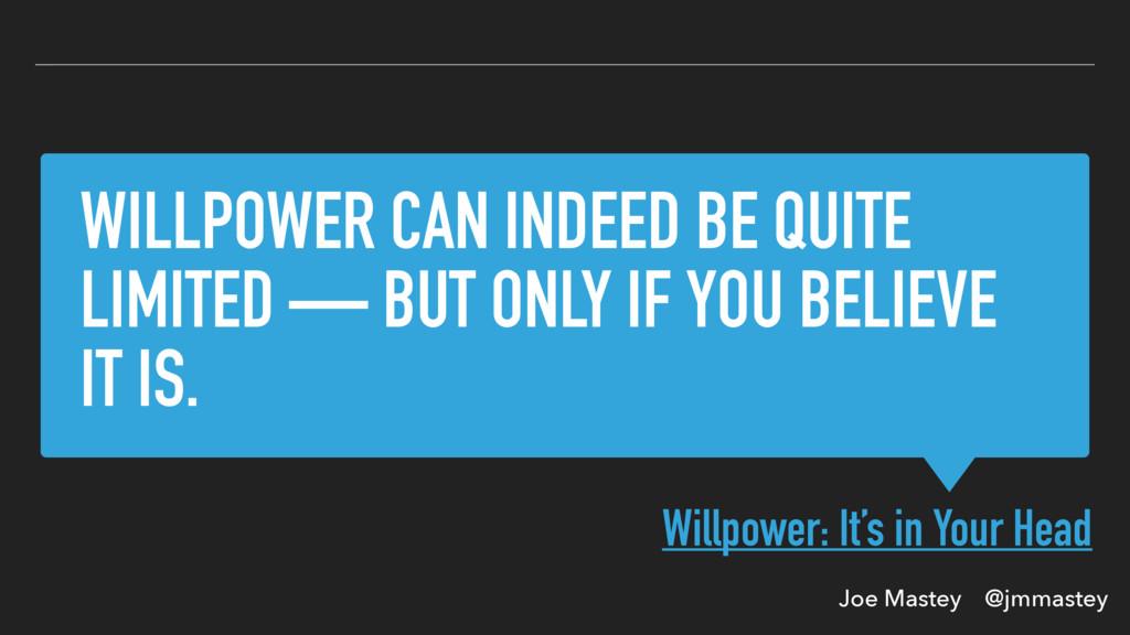 Joe Mastey @jmmastey WILLPOWER CAN INDEED BE QU...