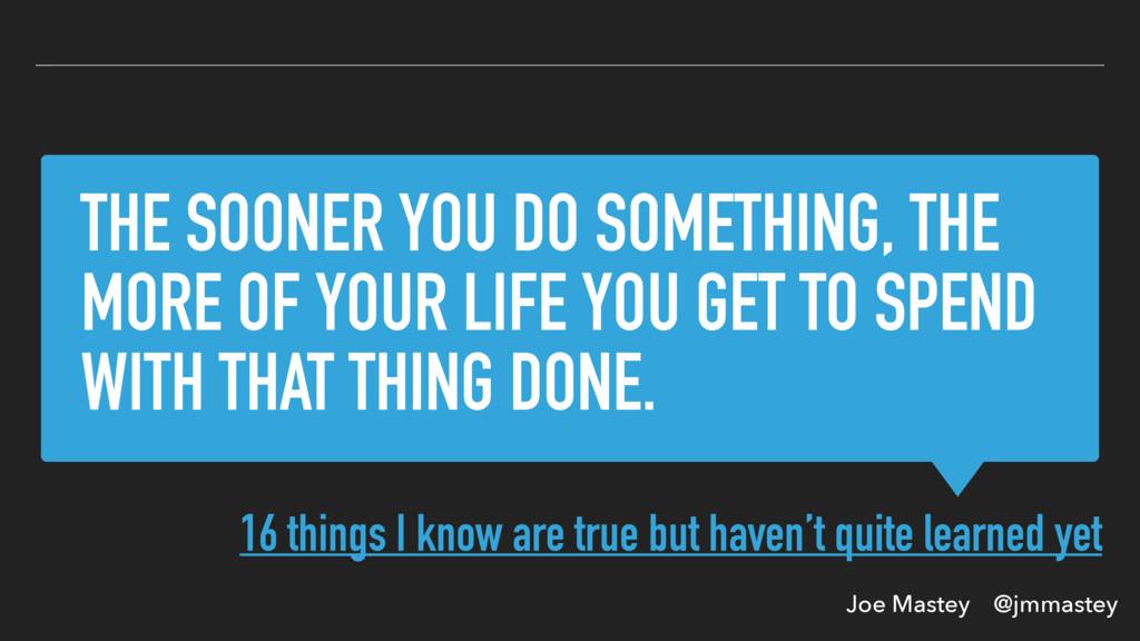 Joe Mastey @jmmastey THE SOONER YOU DO SOMETHIN...