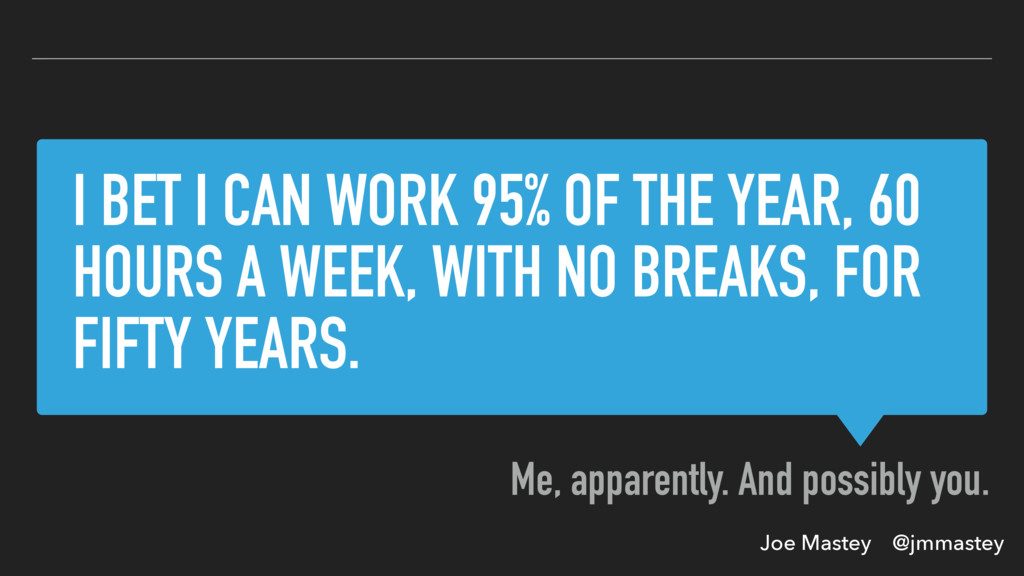Joe Mastey @jmmastey I BET I CAN WORK 95% OF TH...