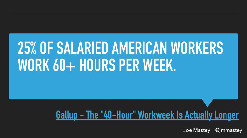 Joe Mastey @jmmastey 25% OF SALARIED AMERICAN W...