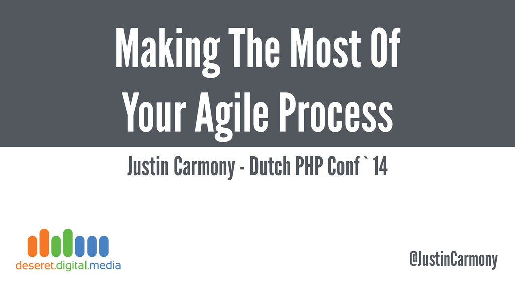 Making The Most Of Your Agile Process Justin Ca...