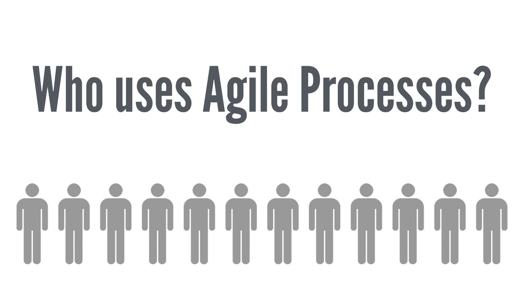 Who uses Agile Processes?