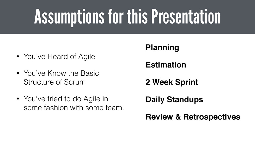 • You've Heard of Agile • You've Know the Basic...