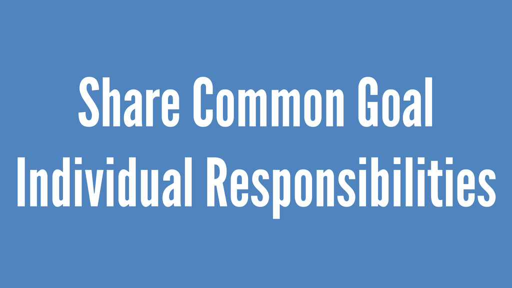 Share Common Goal Individual Responsibilities