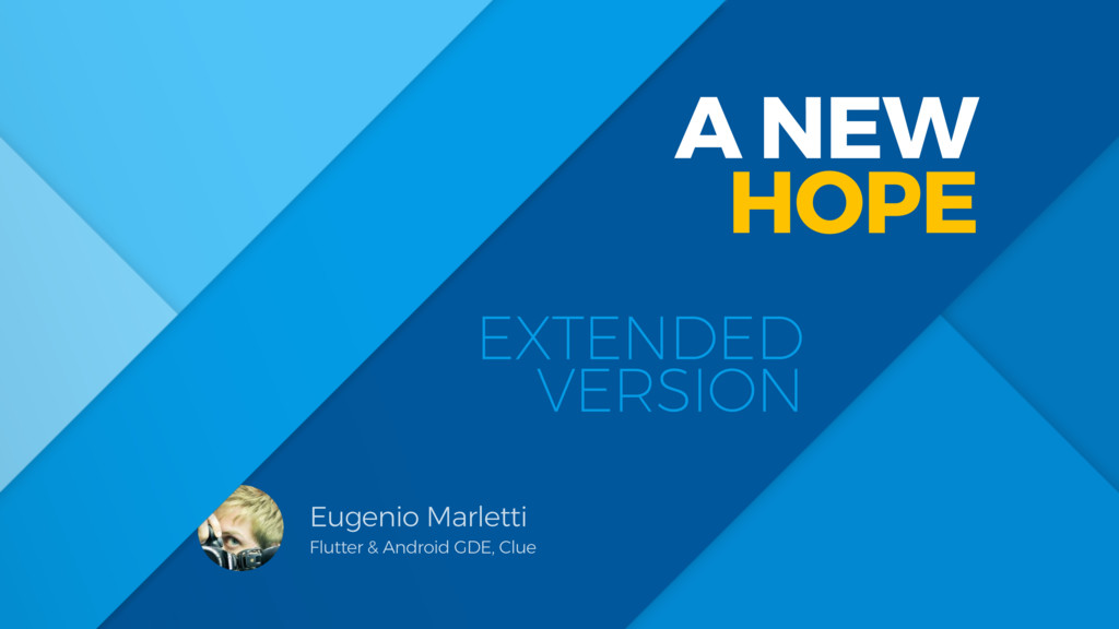 A NEW HOPE Eugenio Marletti Flutter & Android G...