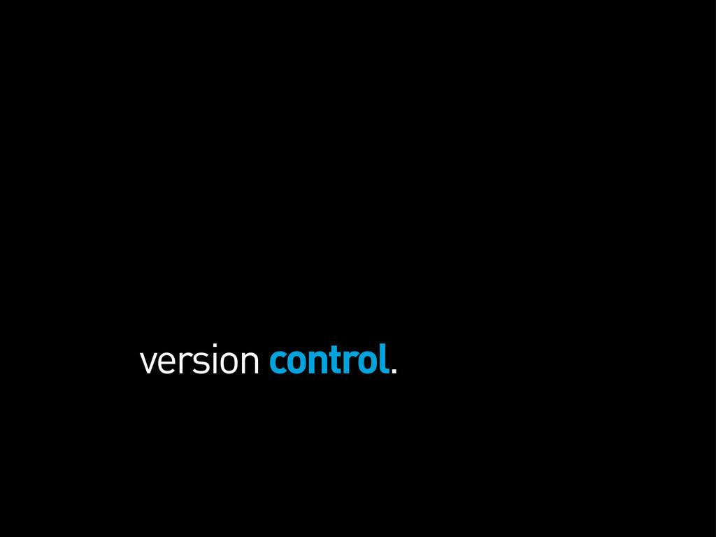version control.