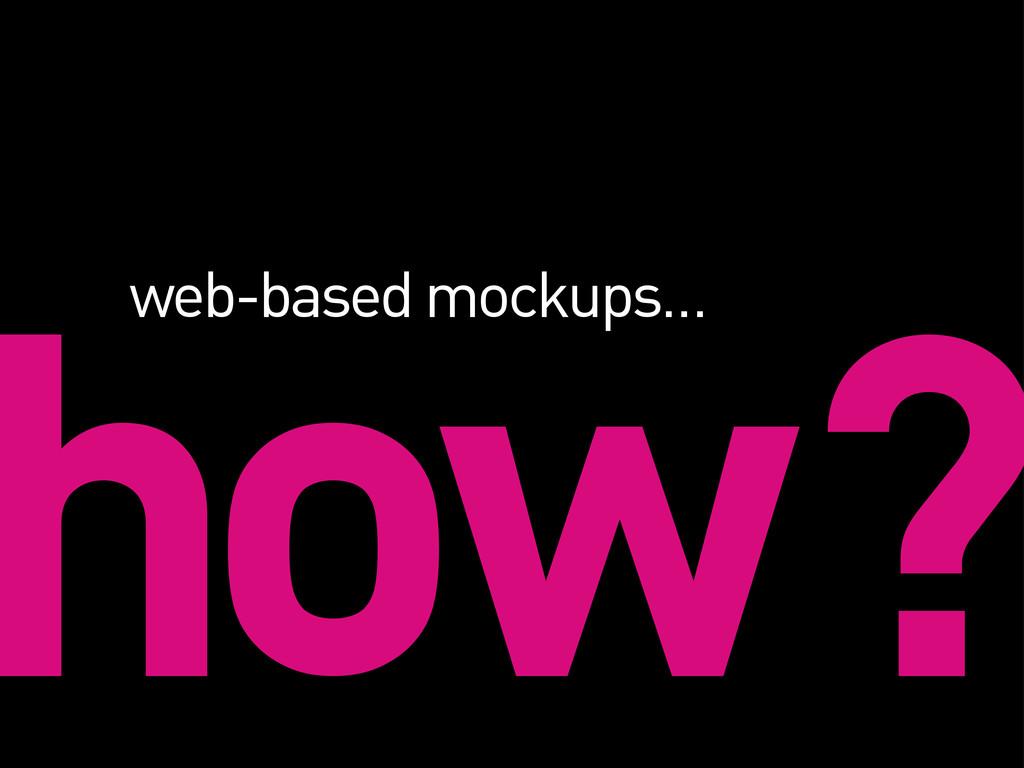 how? web-based mockups…
