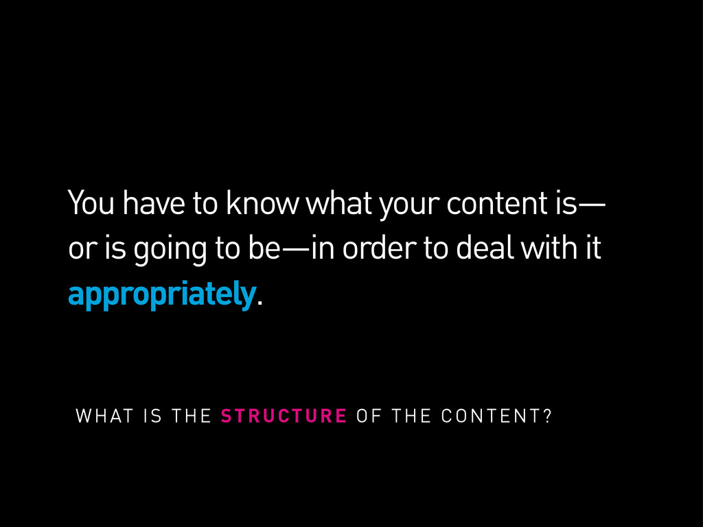 You have to know what your content is— or is go...