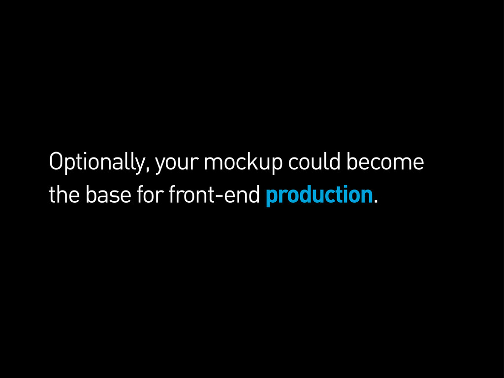 Optionally, your mockup could become the base f...