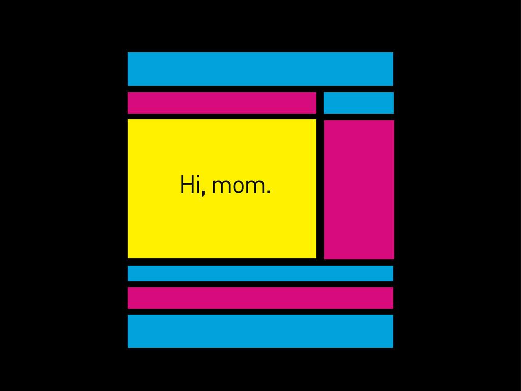 Hi, mom.