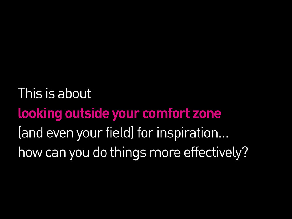 This is about looking outside your comfort zone...