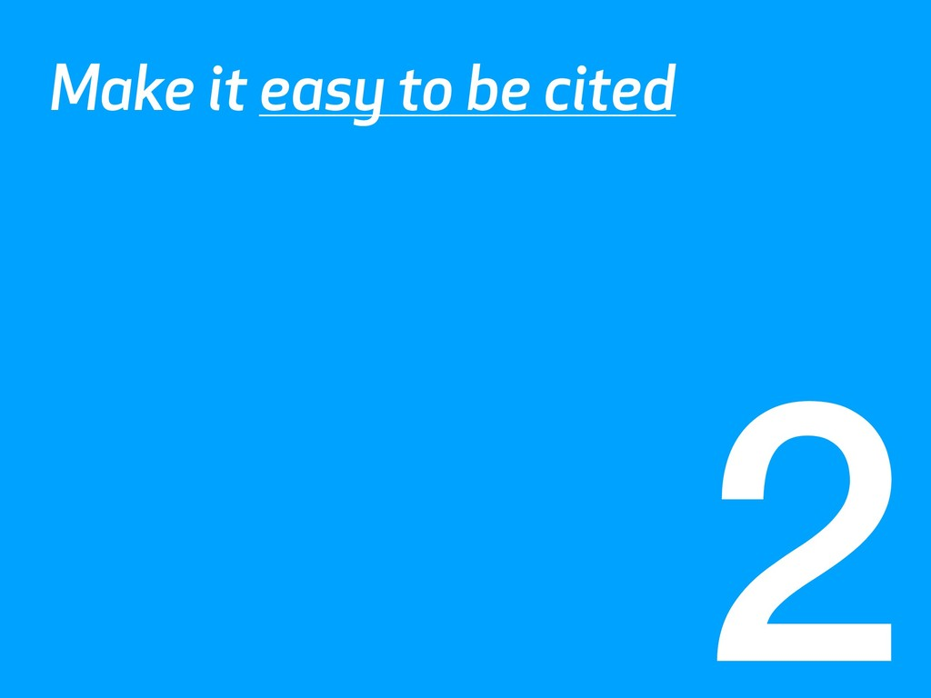 Make it easy to be cited 2
