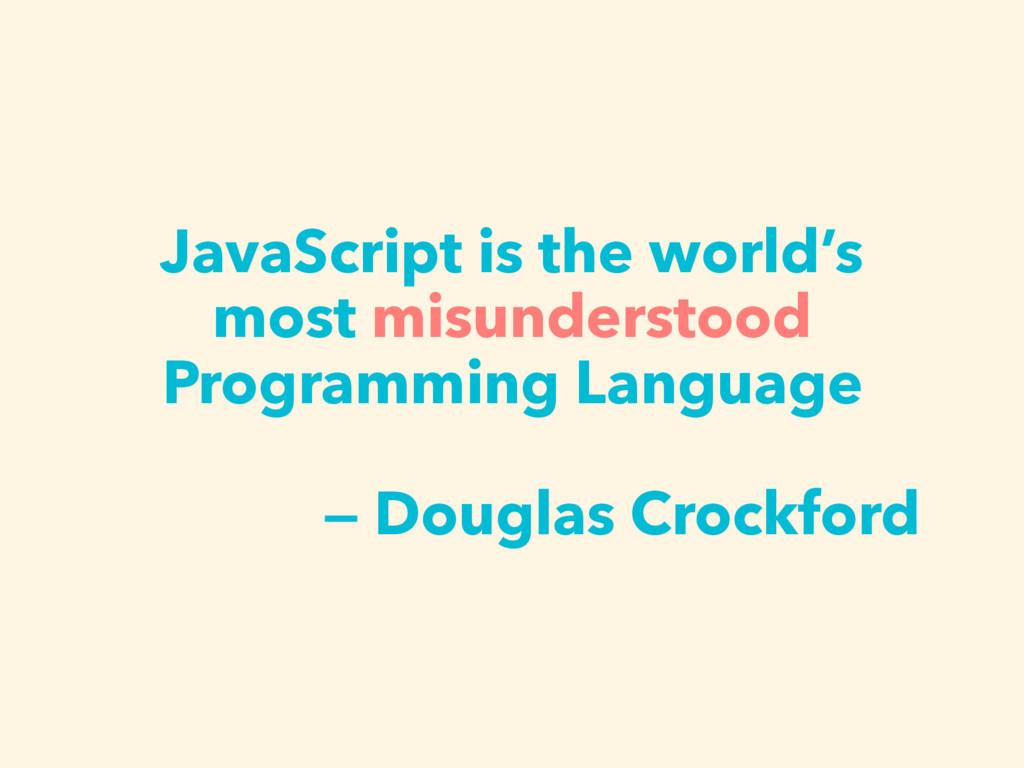 JavaScript is the world's most misunderstood Pr...