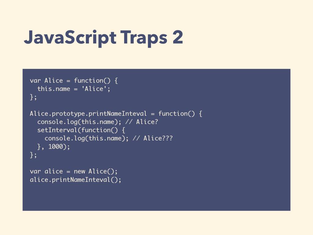 JavaScript Traps 2 var Alice = function() { thi...