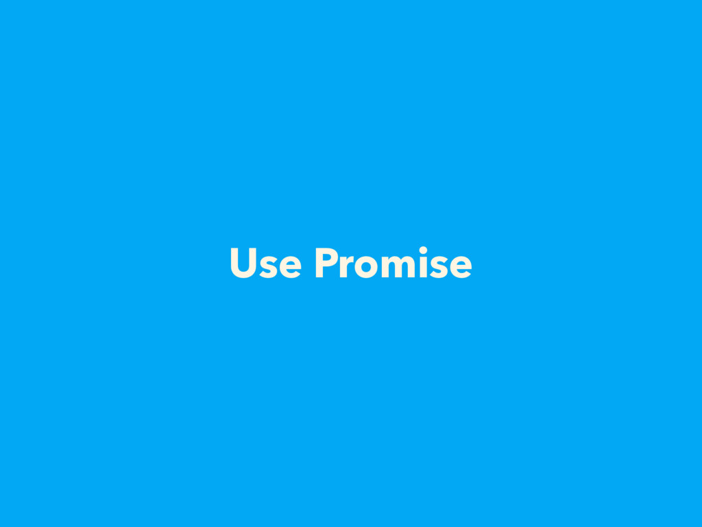 Use Promise