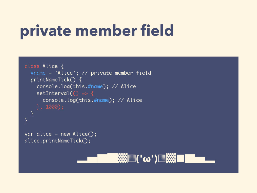private member field class Alice { #name = 'Alic...