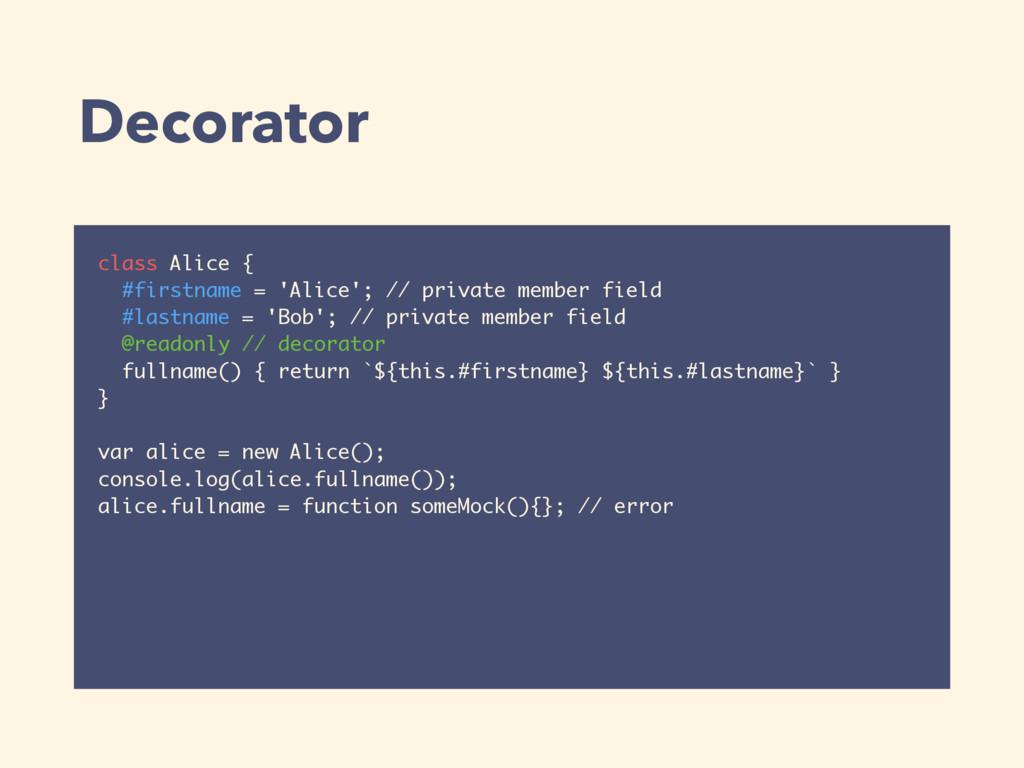 Decorator class Alice { #firstname = 'Alice'; /...