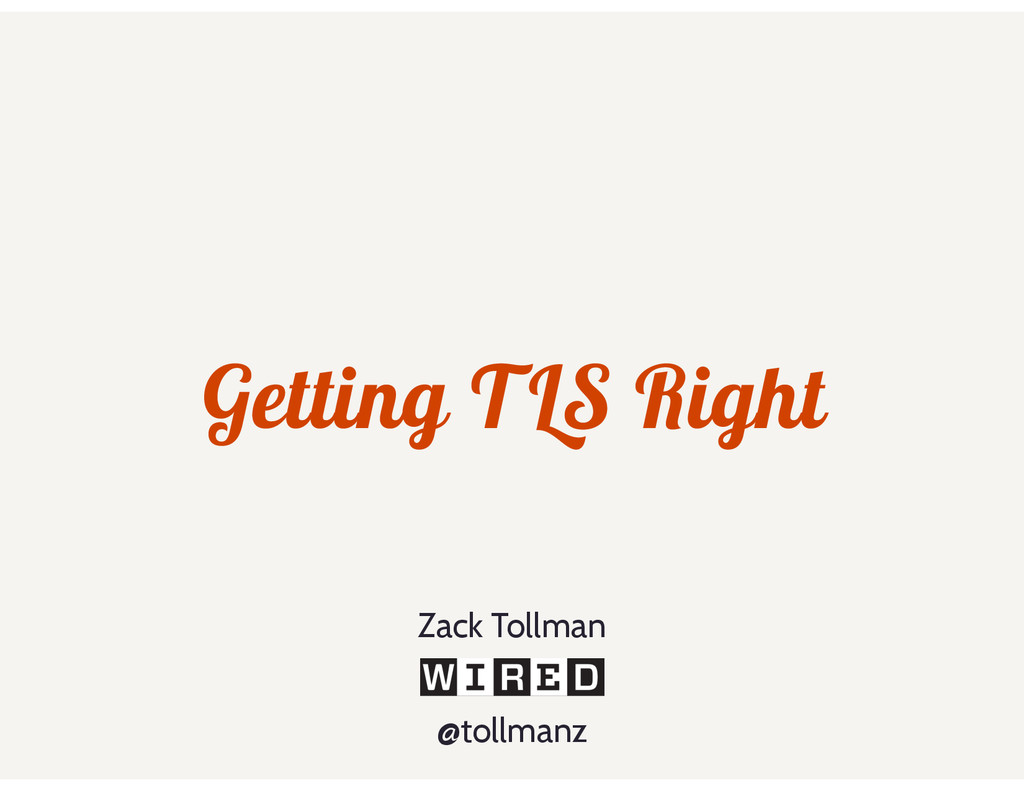 Getting TLS Right @tollmanz Zack Tollman