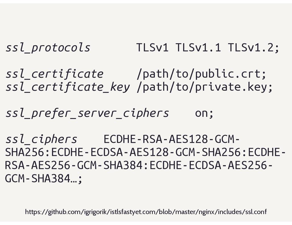 ssl_protocols TLSv1 TLSv1.1 TLSv1.2; ssl_certif...