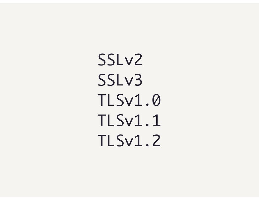 SSLv2 SSLv3 TLSv1.0 TLSv1.1 TLSv1.2