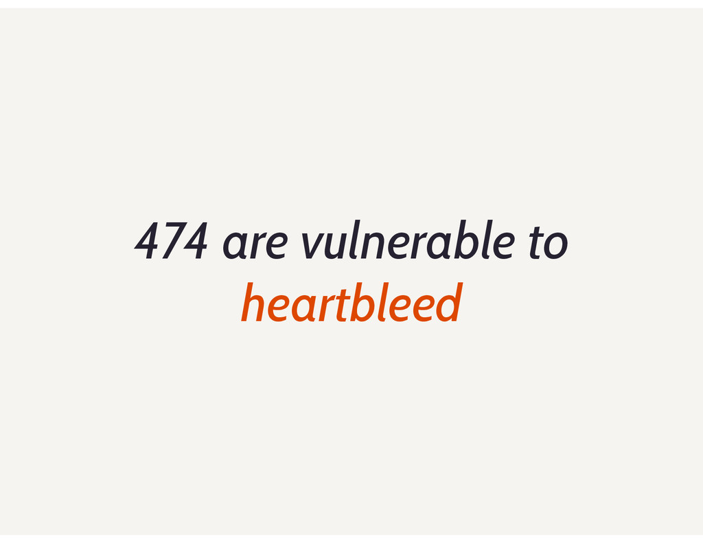 474 are vulnerable to heartbleed