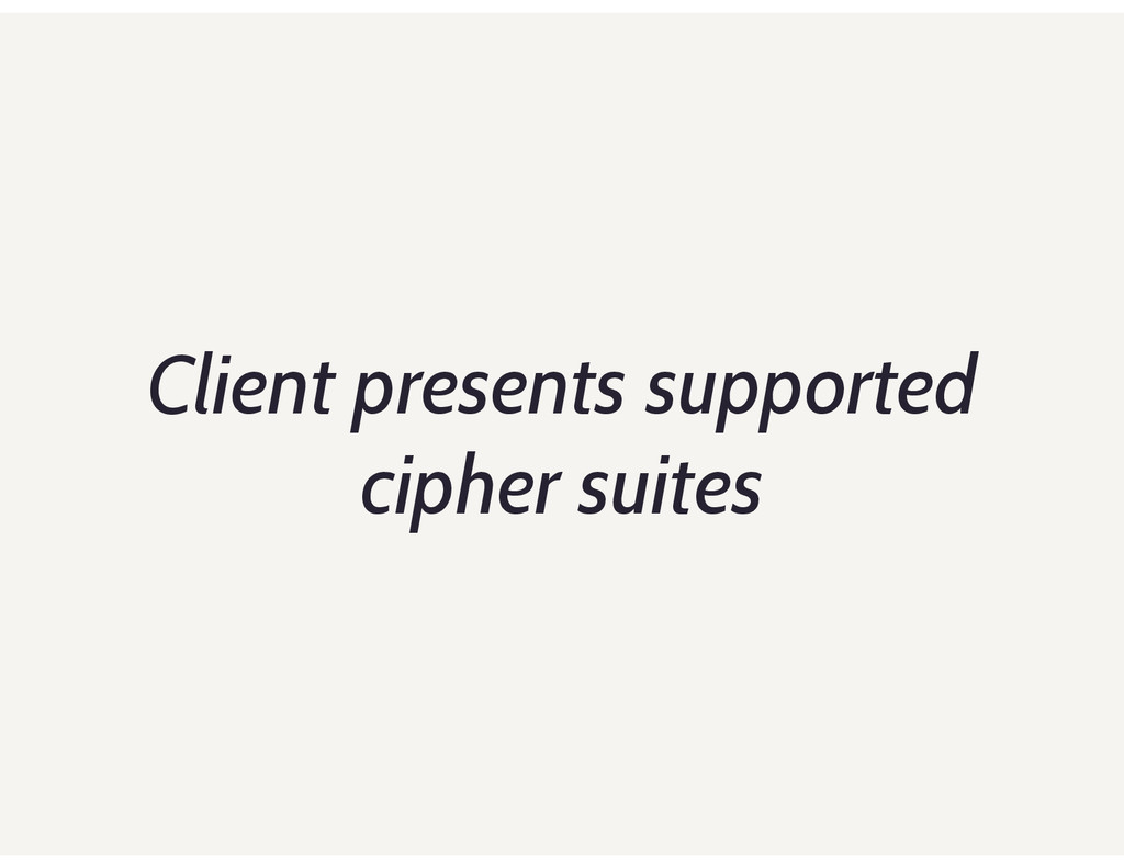 Client presents supported cipher suites