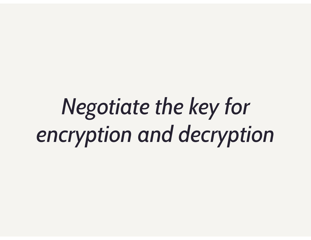 Negotiate the key for encryption and decryption