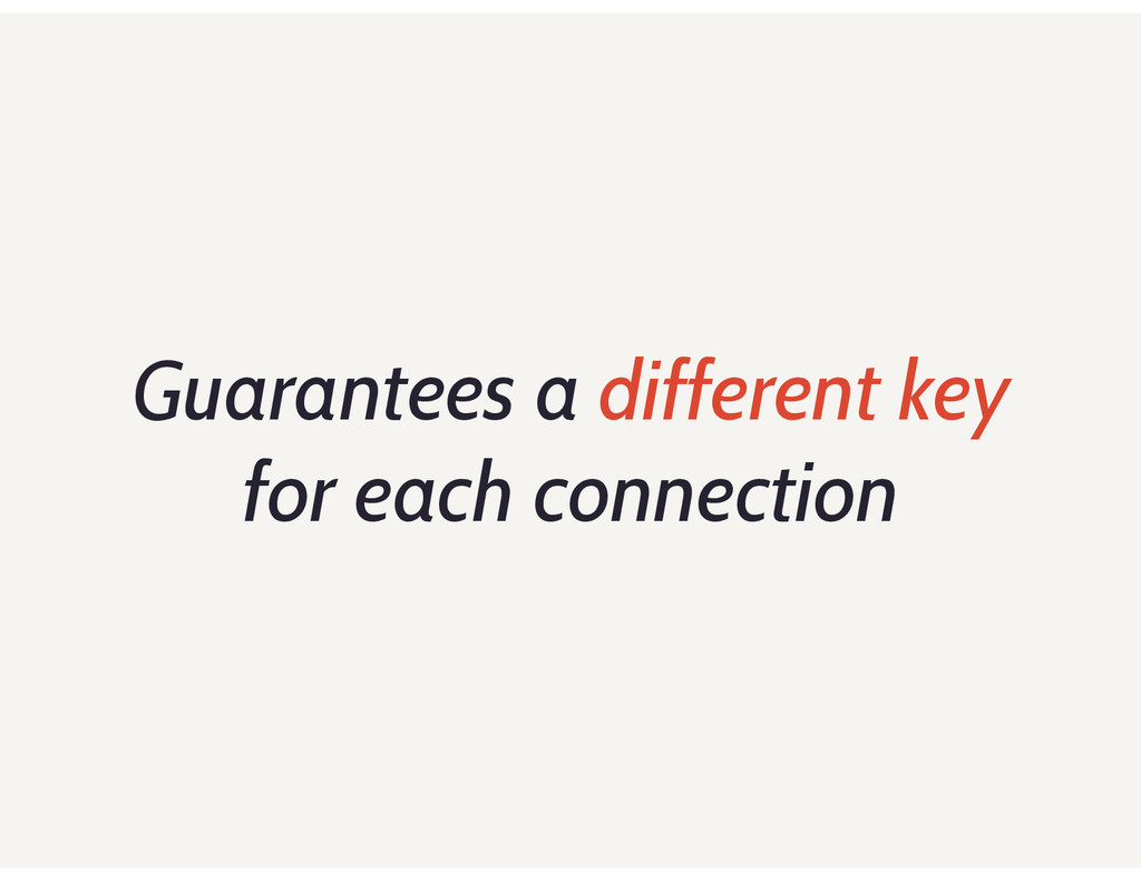 Guarantees a different key for each connection