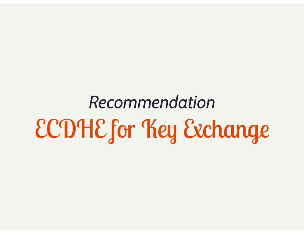 Recommendation ECDHE for Key Exchange