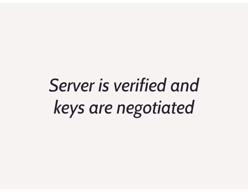 Server is verified and keys are negotiated