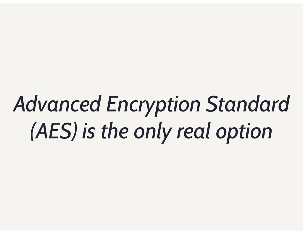 Advanced Encryption Standard (AES) is the only ...