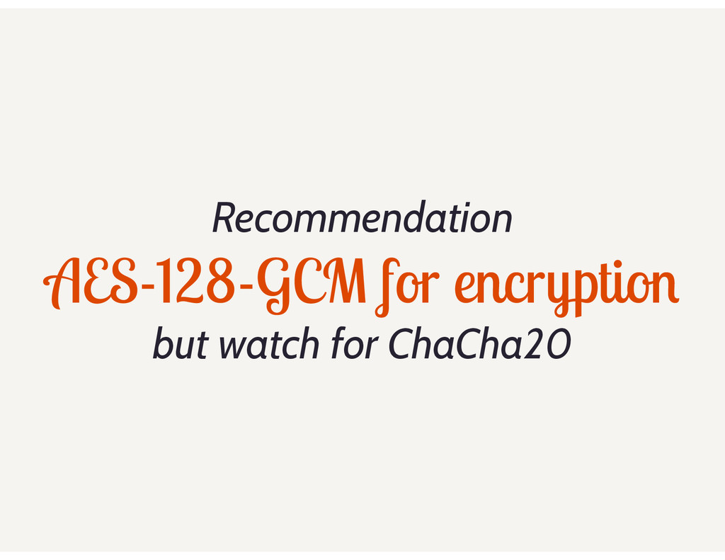 Recommendation AES-128-GCM for encryption but w...