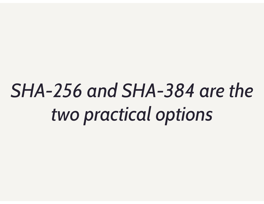 SHA-256 and SHA-384 are the two practical optio...
