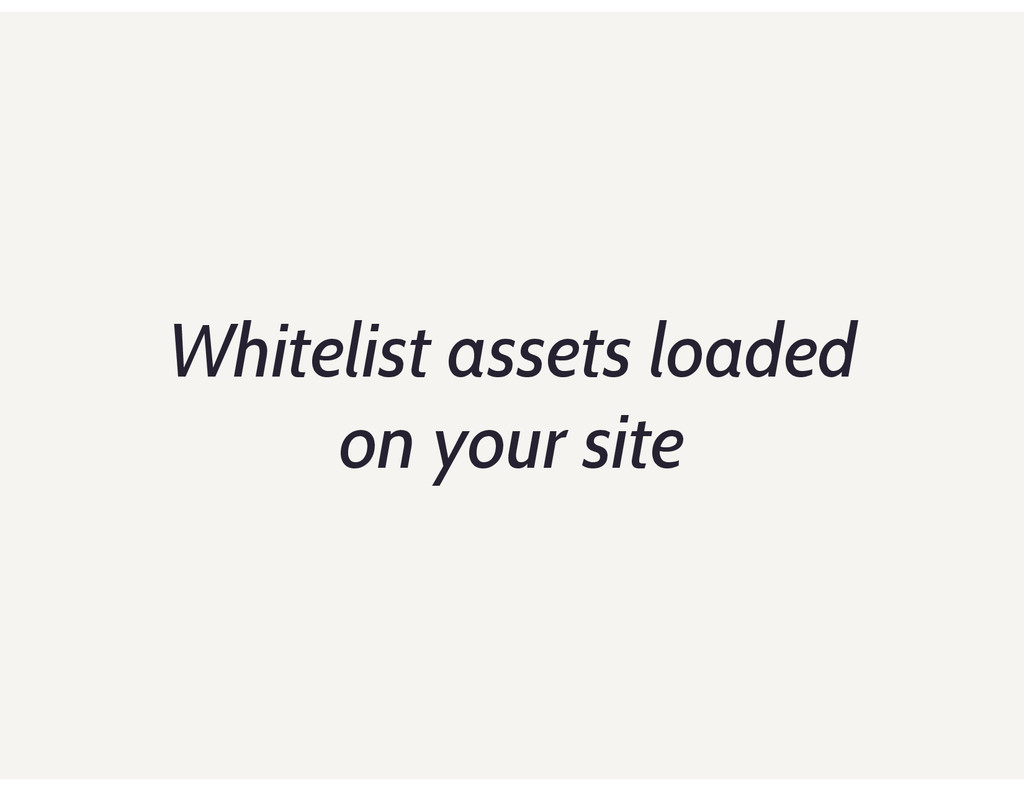 Whitelist assets loaded on your site